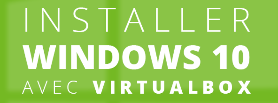 Installer Windows 10 sur VirtualBox