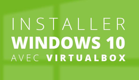 Installer Windows 10 sur VirtualBox
